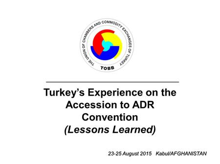 Turkey's Experience on the Accession to ADR Convention