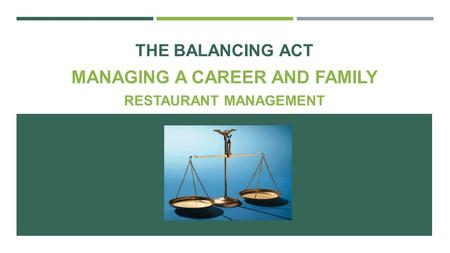 THE BALANCING ACT MANAGING A CAREER AND FAMILY RESTAURANT MANAGEMENT.