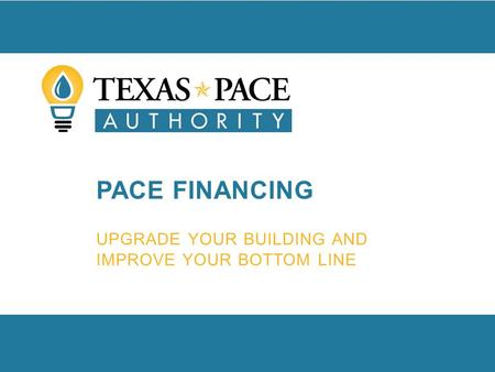 PACE FINANCING UPGRADE YOUR BUILDING AND IMPROVE YOUR BOTTOM LINE.