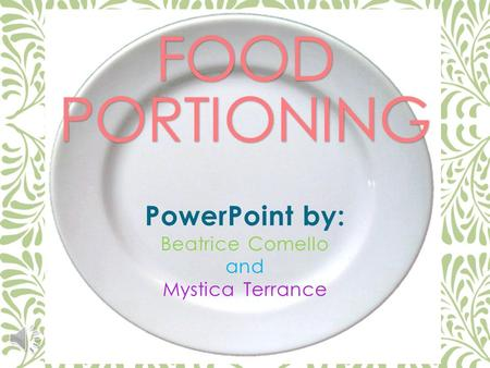 FOOD PORTIONING PowerPoint by: Beatrice Comello and Mystica Terrance.