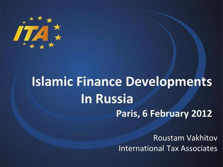 Roustam Vakhitov International Tax Associates Islamic Finance Developments In Russia Paris, 6 February 2012.