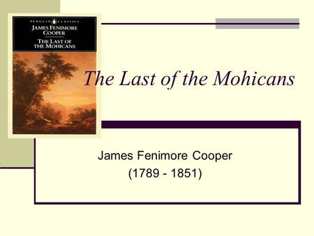 The Last of the Mohicans James Fenimore Cooper (1789 - 1851)