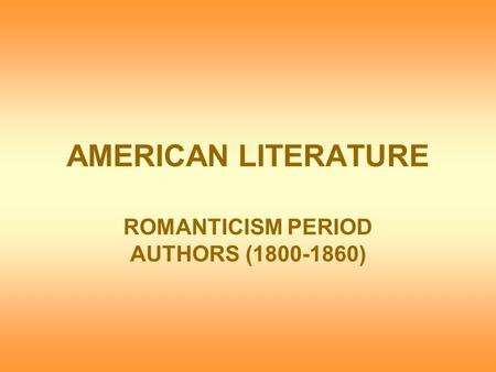 AMERICAN LITERATURE ROMANTICISM PERIOD AUTHORS (1800-1860)