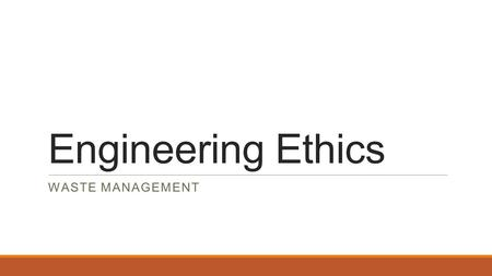 Engineering Ethics Waste management.