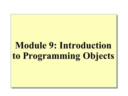 Module 9: Introduction to Programming Objects. Overview Displaying the Text of a Programming Object Introduction to Views Advantages of Views Creating.