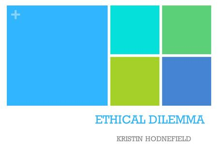 + ETHICAL DILEMMA KRISTIN HODNEFIELD. + My Ethical Dilemma Laura is a 15 year old sophomore in High School and has come to you regarding the relationship.