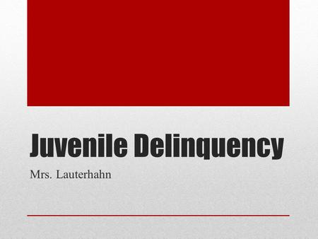 Juvenile Delinquency Mrs. Lauterhahn. What is Juvenile Delinquency? An act by a juvenile under the age of 18 that if committed by an adult would constitute.