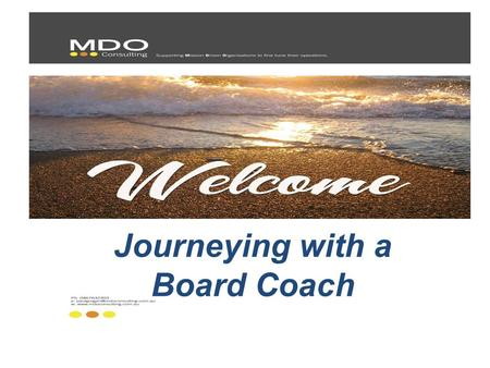 Journeying with a Board Coach. Why seek external assistance? From experience, the reasons for engaging someone to work with your Board tend to fall into.