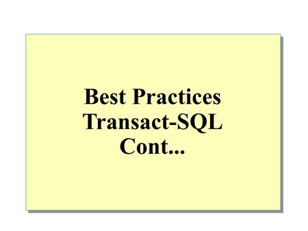 Best Practices Transact-SQL Cont....  Combining Data from Multiple Tables Introduction to Joins Using Inner Joins Using Outer Joins Using Cross Joins.