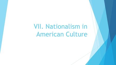 VII. Nationalism in American Culture. A. Art  Hudson River School - trained artists in three main American themes: discovery, settlement, and exploration;