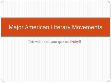 This will be on your quiz on Friday!! Major American Literary Movements.