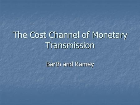 The Cost Channel of Monetary Transmission Barth and Ramey.