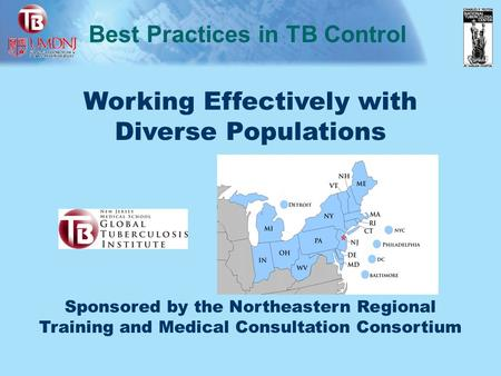 Working Effectively with Diverse Populations Sponsored by the Northeastern Regional Training and Medical Consultation Consortium Best Practices in TB Control.