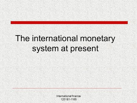 International finance 120181-1165 The international monetary system at present.
