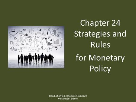 Chapter 24 Strategies and Rules for Monetary Policy Introduction to Economics (Combined Version) 5th Edition.