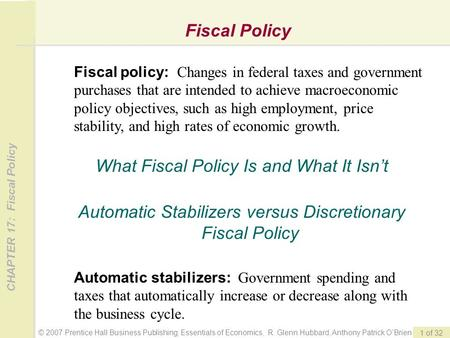 © 2007 Prentice Hall Business Publishing; Essentials of Economics, R. Glenn Hubbard, Anthony Patrick O'Brien CHAPTER 17: Fiscal Policy 1 of 32 Fiscal Policy.