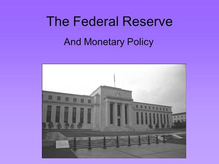 "The Federal Reserve And Monetary Policy. The Federal Reserve Act of 1913 The Federal Reserve System, often referred to as ""the Fed,"" is a group of 12."