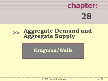 1 of 62 chapter: 28 >> Krugman/Wells ©2009  Worth Publishers Aggregate Demand and Aggregate Supply.