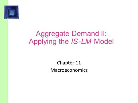 Aggregate Demand II: Applying the IS -LM Model Chapter 11 Macroeconomics.