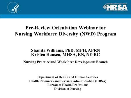 Pre-Review Orientation Webinar for Nursing Workforce Diversity (NWD) Program Department of Health and Human Services Health Resources and Services Administration.