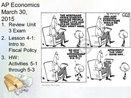 AP Economics March 30, 2015 1.Review Unit 3 Exam 2.Lesson 4-1: Intro to Fiscal Policy 3.HW: Activities 5-1 through 5-3.
