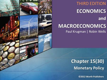 Monetary Policy Chapter 15(30) THIRD EDITIONECONOMICS and MACROECONOMICS MACROECONOMICS Paul Krugman | Robin Wells.