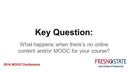 2014 MOOC Conference Key Question: What happens when there's no online content and/or MOOC for your course?