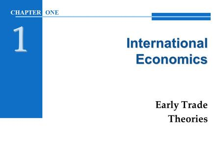 International Economics Early Trade Theories CHAPTER ONE 1.