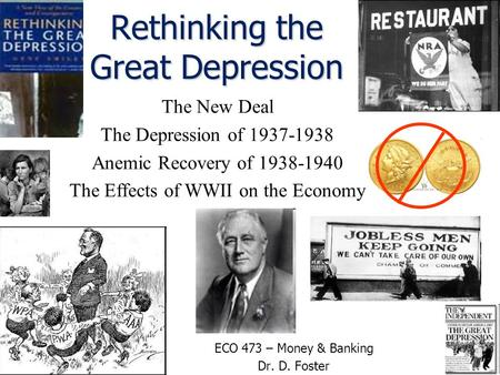 Rethinking the Great Depression The New Deal The Depression of 1937-1938 Anemic Recovery of 1938-1940 The Effects of WWII on the Economy ECO 473 – Money.