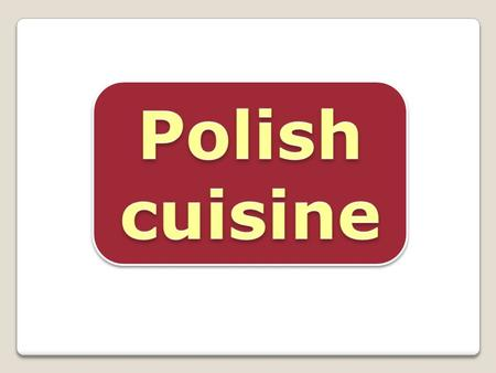Polish cuisine (Polish: kuchnia polska) is a mixture of Eastern European (Lithuanian, Belarusian, Ukrainian, Hungarian, etc.) and German culinary traditions,