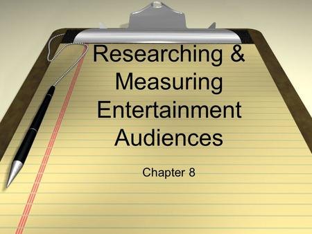Researching & Measuring Entertainment Audiences Chapter 8.