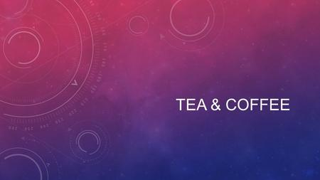 TEA & COFFEE. TEA INDIA – LARGEST TEA PRODUCER IN THE WORLD. OTHER IMPORTANT PRODUCERS – CHINA AND SRI LANKA. TEA – PLANTATION AGRICULTURE GEOGRAPHICAL.