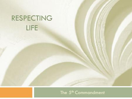 RESPECTING LIFE The 5 th Commandment. Thou Shall Not Kill The 5 th Commandment.