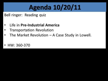 Agenda 10/20/11 Bell ringer: Reading quiz Life in Pre-Industrial America Transportation Revolution The Market Revolution – A Case Study in Lowell. HW: