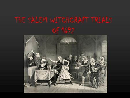 THE SALEM WITCHCRAFT TRIALS OF 1692. WITCHCRAFT HYSTERIA In 1692, the Massachusetts colony fell victim to the fear of witches. Over 170 people were arrested.