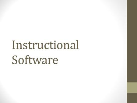 Instructional Software. Definition: computer software used for the primary purpose of teaching and self-instruction. Categories include: Drill and practice.