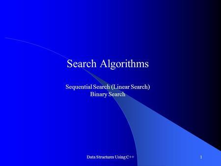 Data Structures Using C++1 Search Algorithms Sequential Search (Linear Search) Binary Search.