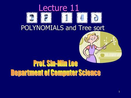 1 Lecture 11 POLYNOMIALS and Tree sort 2 INTRODUCTION EVALUATING POLYNOMIAL FUNCTIONS Horner's method Permutation Tree sort.
