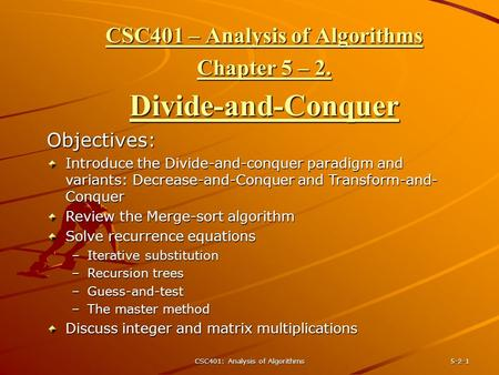 CSC401: Analysis of Algorithms 5-2-1 CSC401 – Analysis of Algorithms Chapter 5 – 2. Divide-and-Conquer Objectives: Introduce the Divide-and-conquer paradigm.