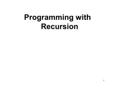 1 Programming with Recursion. 2 Recursive Function Call A recursive call is a function call in which the called function is the same as the one making.