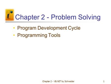 Chapter 2 - VB.NET by Schneider1 Chapter 2 - Problem Solving Program Development Cycle Programming Tools.