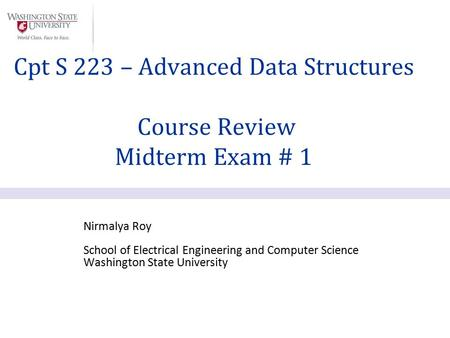 Nirmalya Roy School of Electrical Engineering and Computer Science Washington State University Cpt S 223 – Advanced Data Structures Course Review Midterm.