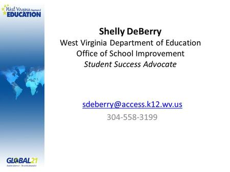 Shelly DeBerry West Virginia Department of Education Office of School Improvement Student Success Advocate 304-558-3199.