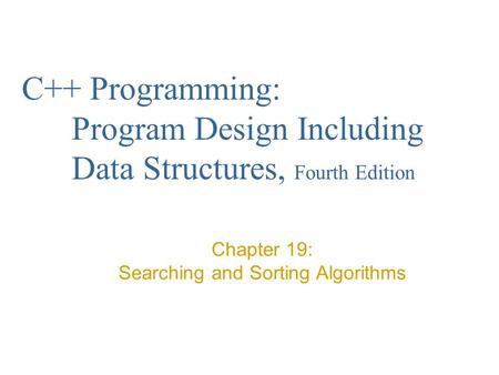 Chapter 19: Searching and Sorting Algorithms