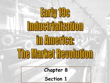 Chapter 8 Section 1. ESSENTIAL QUESTION: Industrial Revolution- a major change in the way goods are produced, from hand production in home workshops.