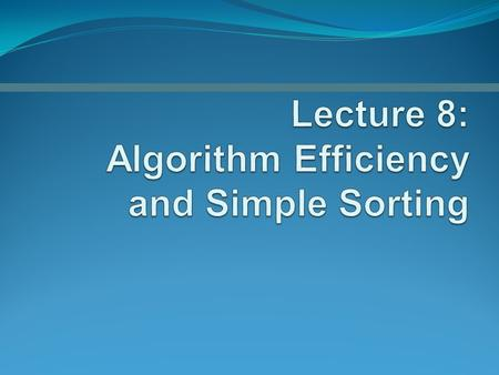 Measuring the Efficiency of Algorithms Analysis of algorithms Provides tools for contrasting the efficiency of different methods of solution Time efficiency,