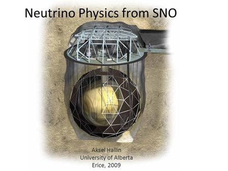 Neutrino Physics from SNO Aksel Hallin University of Alberta Erice, 2009.