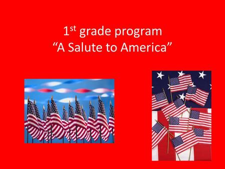"1 st grade program ""A Salute to America"". Pledge of Allegiance Texas Pledge."