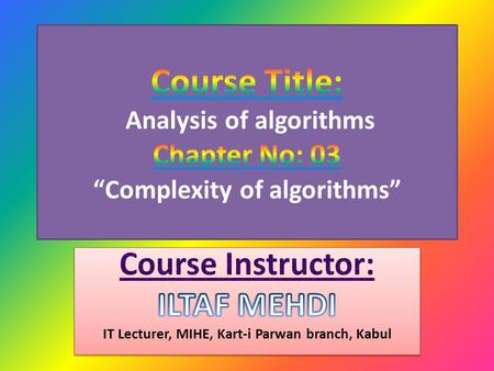 Complexity of algorithms Algorithms can be classified by the amount of time they need to complete compared to their input size. There is a wide variety: