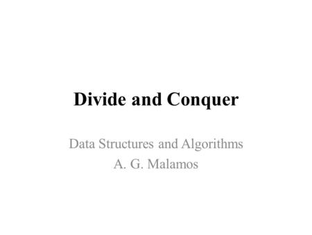 Divide and Conquer Data Structures and Algorithms A. G. Malamos.